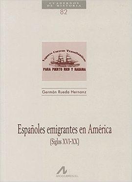ESPAÑOLES EMIGRANTES EN AMÉRICA, SIGLOS XVI-XX