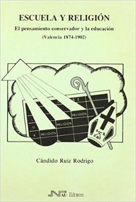 ESCUELA Y RELIGIÓN. EL PENSAMIENTO CONSERVADOR Y LA EDUCACIÓN (VALENCIA 1874-190