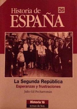 HISTORIA DE ESPAÑA 26. LA SEGUNDA REPÚBLICA. ESPERANZAS Y FRUSTRACIONES