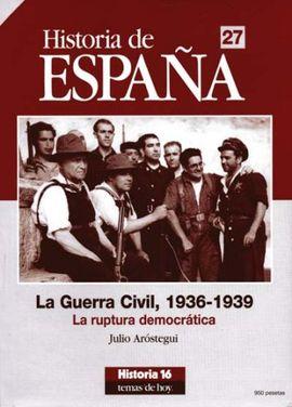 HISTORIA DE ESPAÑA 27. LA GUERRA CIVIL, 1936-1939. LA RUPTURA DEMOCRÁTICA