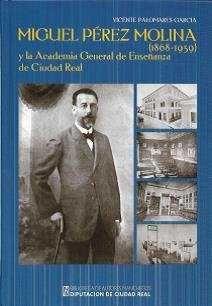 MIGUEL PÉREZ MOLINA (1868-1939) Y LA ACADEMIA GENERAL DE ENSEÑANZA DE CIUDAD REA