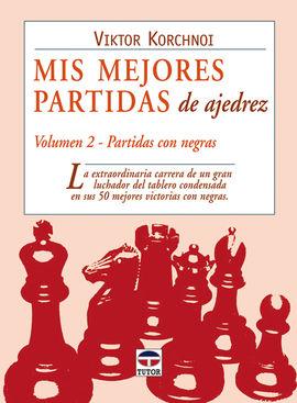 MIS MEJORES PARTIDAS DE AJEDREZ. VOLUMEN 2. PARTIDAS NEGRAS