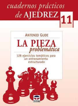 CUADERNOS PRÁCTICOS DE AJEDREZ 11. LA PIEZA PROBLEMÁTICA