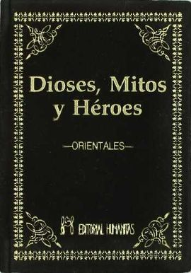 DIOSES, MITOS Y HÉROES. ORIENTALES