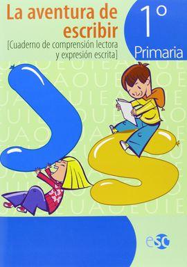 LA AVENTURA DE ESCRIBIR, 1 EDUCACIÓN PRIMARIA. CUADERNO DE COMPRESIÓN LECTORA Y