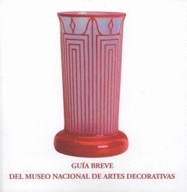 GUÍA BREVE DEL MUSEO NACIONAL DE ARTES DECORATIVAS