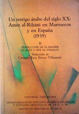 TESTIGO ÁRABE SIGLO XX. AMIN AL-RIHANÍ EN MARRUECOS Y ESPAÑA. T.2