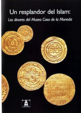 UN RESPLANDOR DEL ISLAM LOS DINARES DEL MUSEO CASA DE LA MONEDA