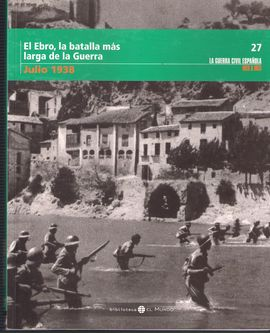 EL EBRO, LA BATALLA MÁS LARGA DE LA GUERRA JULIO 1938