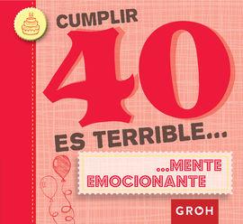 CUMPLIR 40 ES TERRIBLE...