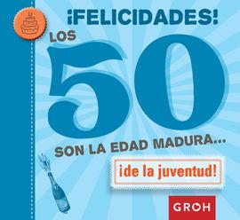¡FELICIDADES! LOS 50 SON LA EDAD MADURA...