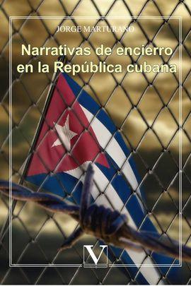 NARRATIVAS DE ENCIERRO EN LA REPÚBLICA CUBANA
