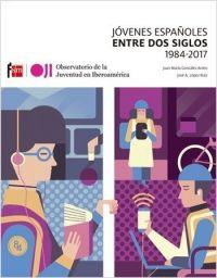 JÓVENES ESPAÑOLES ENTRE DOS SIGLOS 1984-2017