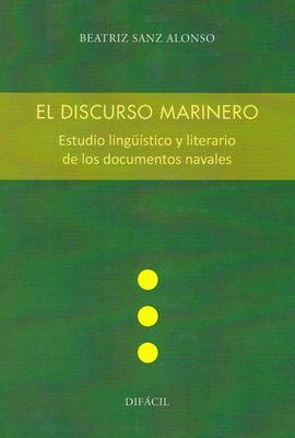 EL DISCURSO MARINERO. ESTUDIO LINGÜÍSTICO Y LITERARIO DE LOS DOCUMENTOS NAVALES