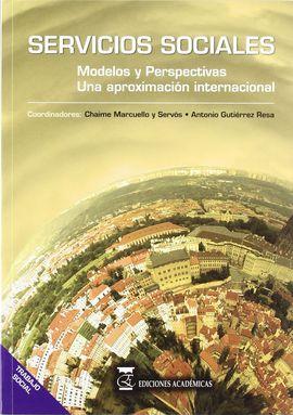 SERVICIOS SOCIALES: MODELOS Y PERSPERCTIVAS: UNA APROXIMACIÓN INTERNACIONAL.