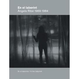 EN EL LABERINT. ÀNGELS RIBÉ 1969-1984