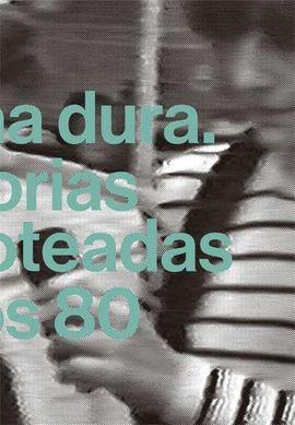 GELATINA DURA. HISTORIAS ESCAMOTEADAS DE LOS 80