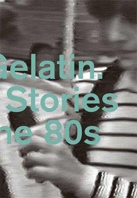 HARD GELATIN. HIDDEN STORIES FROM THE 80S
