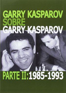 GARRY KASPAROV SOBRE GARRY KASPAROV. PARTE II: 1985-1993