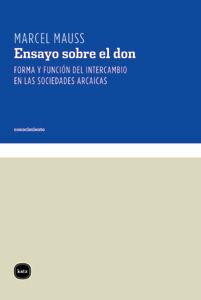 ENSAYO SOBRE EL DON. FORMA Y FUNCIÓN DEL INTERCAMBIO EN LAS SOCIEDADES ARCAICAS