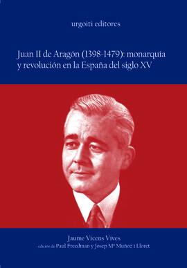 JUAN II DE ARAGÓN (1398-1479): MONARQUÍA Y REVOLUCIÓN EN LA ESPAÑA DEL SIGLO XV