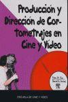 PRODUCCIÓN Y DIRECCIÓN DE CORTOMETRAJES EN CINE Y VÍDEO