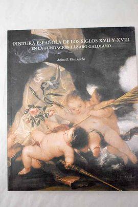 PINTURA ESPAÑOLA DE LOS SIGLOS XVII Y XVIII EN LA FUNDACIÓN LÁZARO GALDIANO