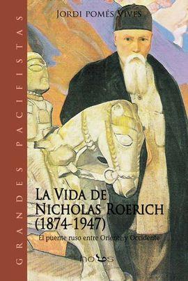 LA VIDA DE NICHOLAS ROERICH (1874-1947) EL PUENTE RUSO ENTRE ORIENTE Y OCCIDENTE