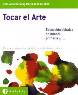 TOCAR EL ARTE, EDUCACIÓN PLÁSTICA EN INFANTIL, PRIMARIA Y--