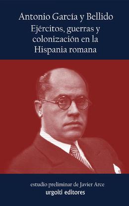 EJÉRCITOS, GUERRAS Y COLONIZACIÓN EN LA HISPANIA ROMANA