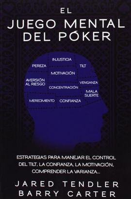 EL JUEGO MENTAL DEL POKER. ESTRATEGIAS PARA MANEJAR EL CONTROL DEL TILT, LA CONF