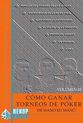 CÓMO GANAR TORNEOS DE PÓKER DE MANO EN MANO. VOLUMEN III.