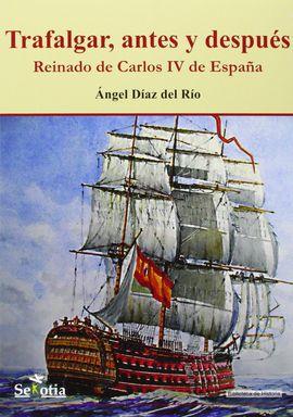 TRAFALGAR,  ANTES Y DESPUES. REINADO DE CARLOS IV DE ESPAÑA