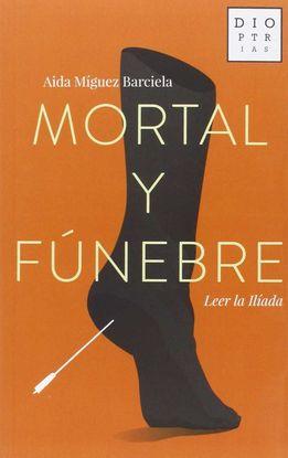MORTAL Y FÚNEBRE: LEER LA ILÍADA