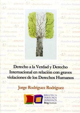 DERECHO A LA VERDAD Y DERECHO INTERNACIONAL EN RELACIÓN CON GRAVES VIOLACIONES D