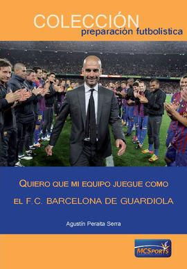 QUIERO QUE MI EQUIPO JUEGUE COMO EL F.C.BARCELONA DE GUARDIOLA