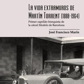 LA VIDA EXTRAMUROS DE MARTÍN TORRENT (1888-1964)