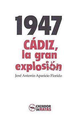 1947. CÁDIZ, LA GRAN EXPLOSIÓN