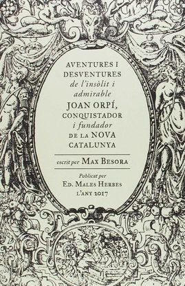 AVENTURES I DESVENTURES DE L'INSÒLIT I ADMIRABLE JOAN ORPÍ, CONQUISTADOR I FUNDA