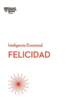 FELICIDAD. SERIE INTELIGENCIA EMOCIONAL HBR