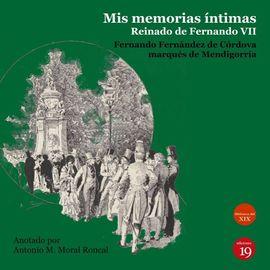 MIS MEMORIAS ÍNTIMAS. REINADO DE  FERNANDO VII