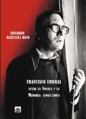 FRANCISCO UMBRAL: ENTRE LA NOVELA Y LA MEMORIA (1965-2001)