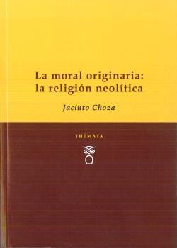LA MORAL ORIGINARIA: LA RELIGIÓN NEOLÍITCA