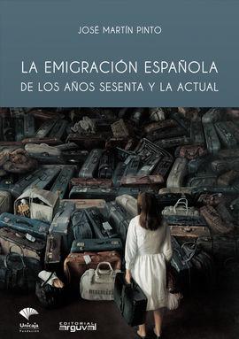 LA EMIGRACIÓN ESPAÑOLA DE LOS AÑOS SESENTA Y LA ACTUAL