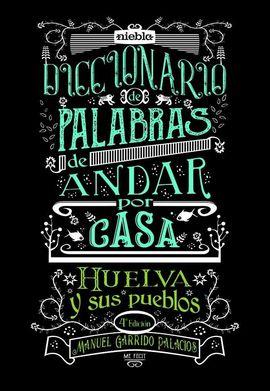DICCIONARIO DE PALABRAS DE ANDAR POR CASA. HUELVA Y SUS PUEBLOS.
