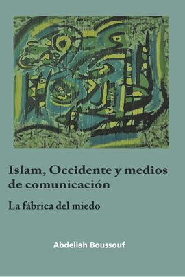 ISLAM, OCCIDENTE Y MEDIOS DE COMUNICACIÓN. LA FÁBRICA DEL MIEDO