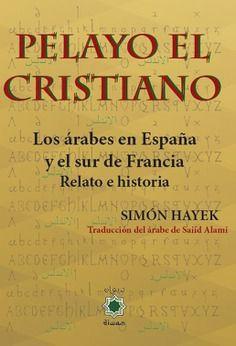 PELAYO EL CRISTIANO. LOS ÁRABES EN ESPAÑA Y EL SUR DE FRANCIA