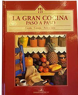 LA GRAN COCINA PASO A PASO. CERDO, CONEJO, AVES Y CAZA