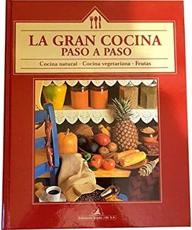 LA GRAN COCINA PASO A PASO. COCINA NATURAL, COCINA VEGETARIAN, FRUTAS