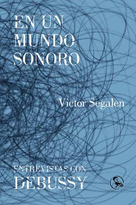 EN UN MUNDO SONORO / ENTREVISTAS CON DEBUSSY